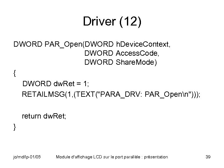 Driver (12) DWORD PAR_Open(DWORD h. Device. Context, DWORD Access. Code, DWORD Share. Mode) {