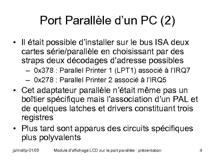 Port Parallèle d'un PC (2) • Il était possible d'installer sur le bus ISA