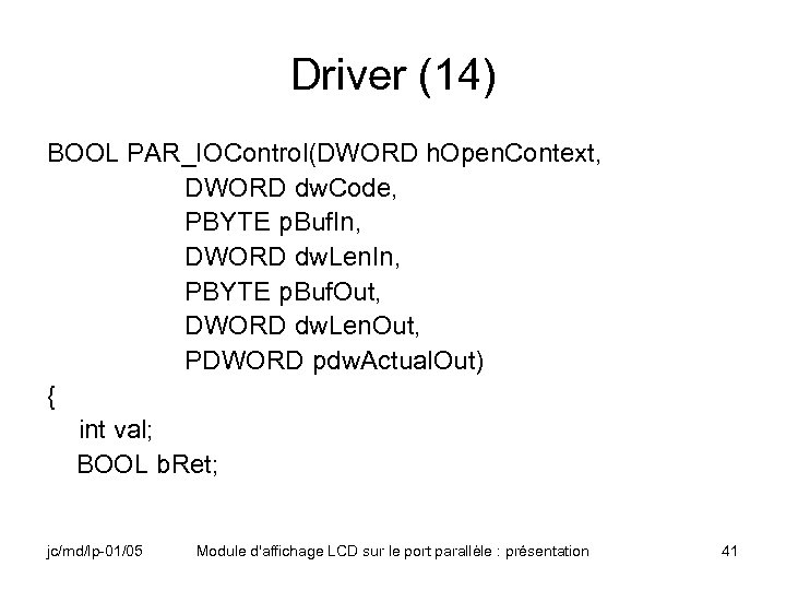 Driver (14) BOOL PAR_IOControl(DWORD h. Open. Context, DWORD dw. Code, PBYTE p. Buf. In,
