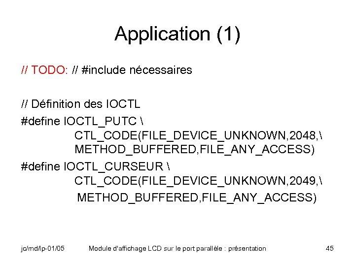 Application (1) // TODO: // #include nécessaires // Définition des IOCTL #define IOCTL_PUTC