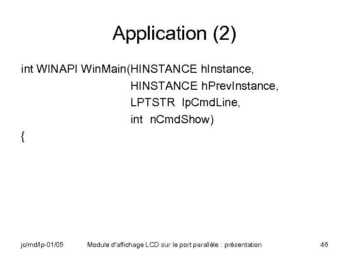Application (2) int WINAPI Win. Main(HINSTANCE h. Instance, HINSTANCE h. Prev. Instance, LPTSTR lp.