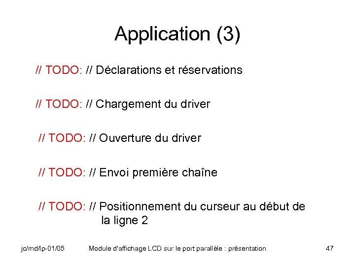 Application (3) // TODO: // Déclarations et réservations // TODO: // Chargement du driver