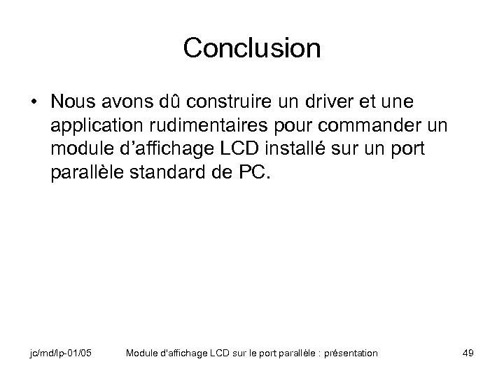 Conclusion • Nous avons dû construire un driver et une application rudimentaires pour commander