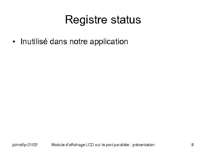 Registre status • Inutilisé dans notre application jc/md/lp-01/05 Module d'affichage LCD sur le port