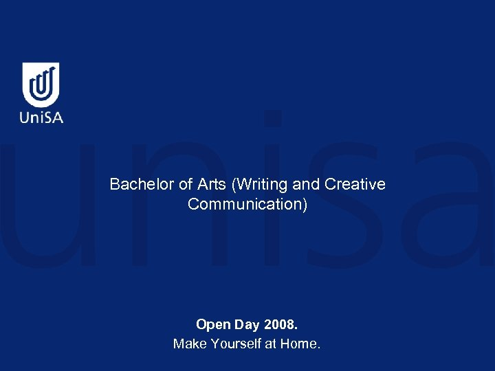 Bachelor of Arts (Writing and Creative Communication) Open Day 2008. Make Yourself at Home.