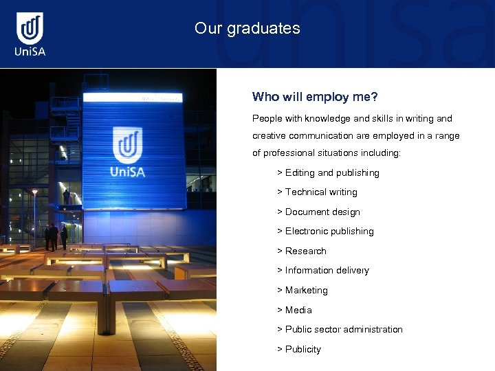 Our graduates Who will employ me? People with knowledge and skills in writing and