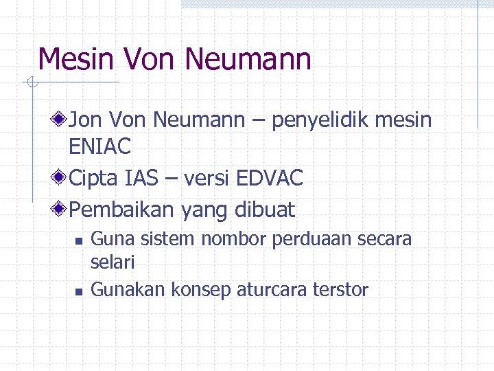 Mesin Von Neumann Jon Von Neumann – penyelidik mesin ENIAC Cipta IAS – versi