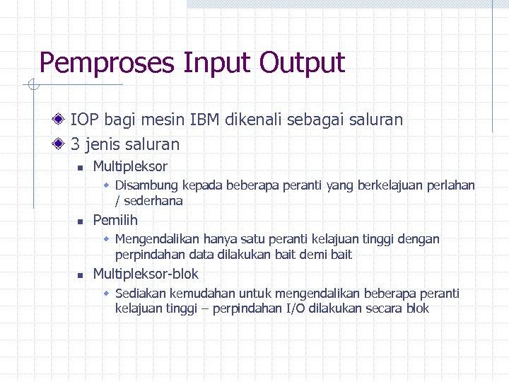 Pemproses Input Output IOP bagi mesin IBM dikenali sebagai saluran 3 jenis saluran n