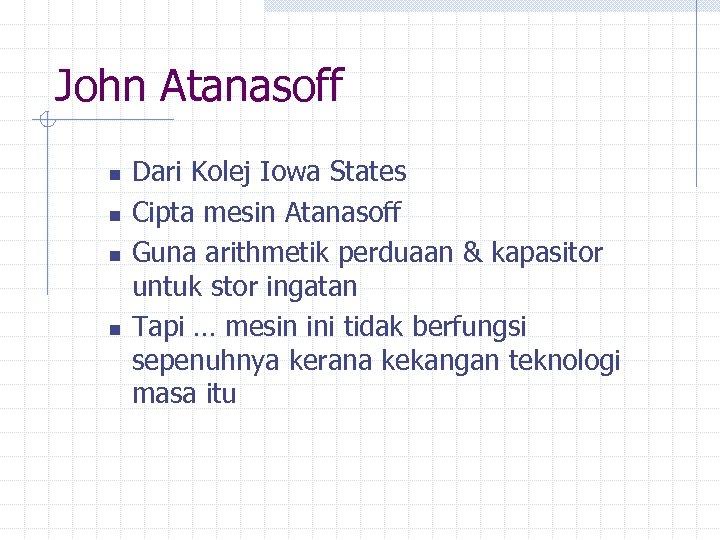 John Atanasoff n n Dari Kolej Iowa States Cipta mesin Atanasoff Guna arithmetik perduaan