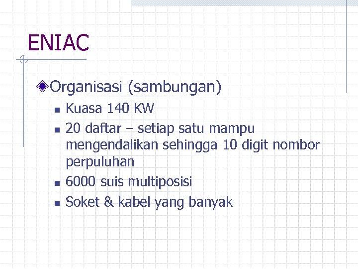 ENIAC Organisasi (sambungan) n n Kuasa 140 KW 20 daftar – setiap satu mampu
