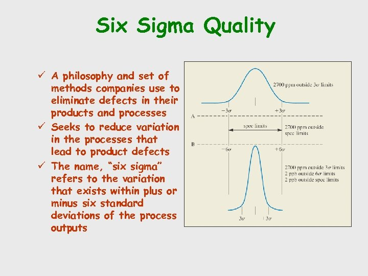 Six Sigma Quality ü A philosophy and set of methods companies use to eliminate