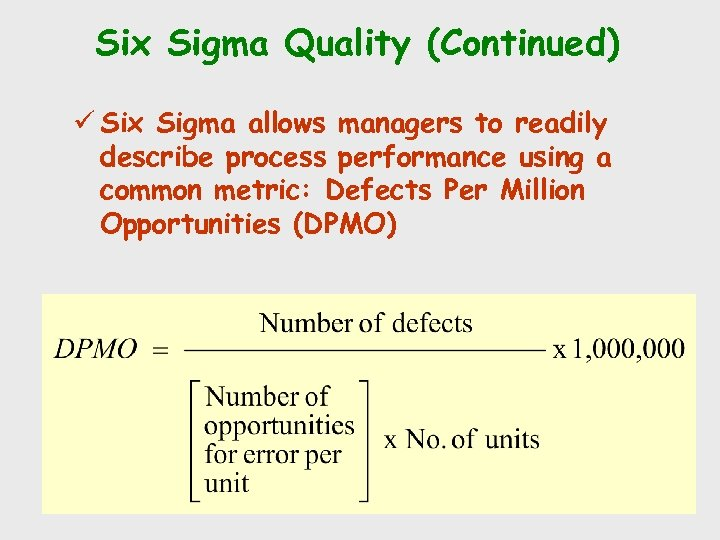 Six Sigma Quality (Continued) ü Six Sigma allows managers to readily describe process performance