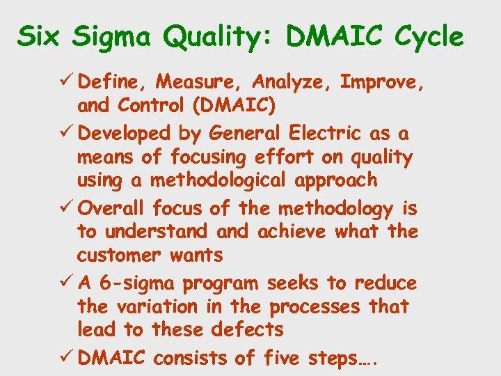 Six Sigma Quality: DMAIC Cycle ü Define, Measure, Analyze, Improve, and Control (DMAIC) ü