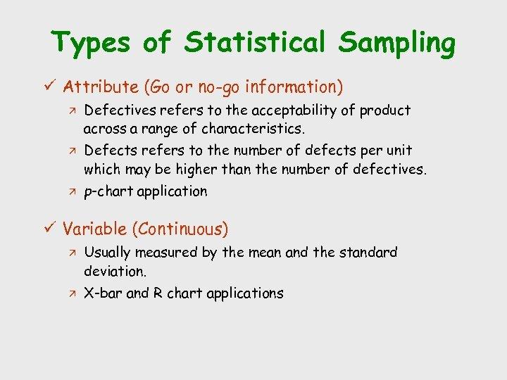 Types of Statistical Sampling ü Attribute (Go or no-go information) ä ä ä Defectives