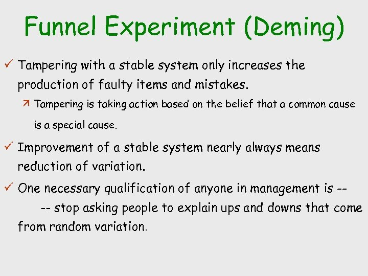 Funnel Experiment (Deming) ü Tampering with a stable system only increases the production of