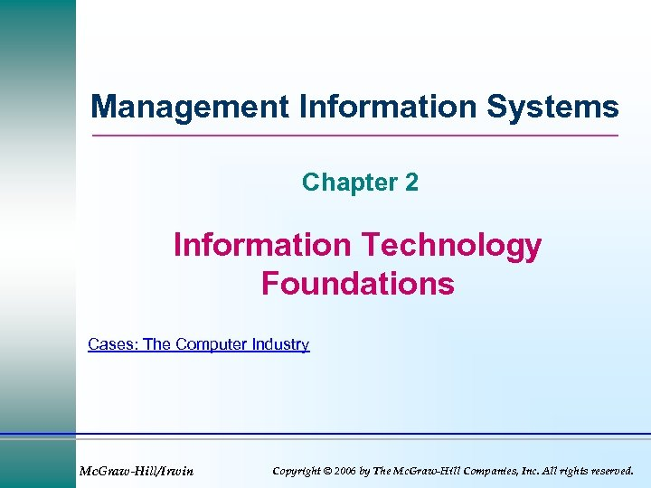 Management Information Systems Chapter 2 Information Technology Foundations Cases: The Computer Industry Mc. Graw-Hill/Irwin