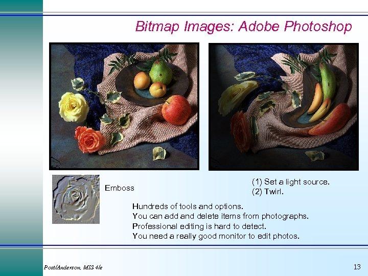 Bitmap Images: Adobe Photoshop Emboss (1) Set a light source. (2) Twirl. Hundreds of