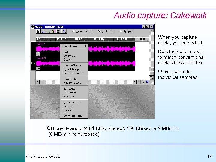 Audio capture: Cakewalk When you capture audio, you can edit it. Detailed options exist