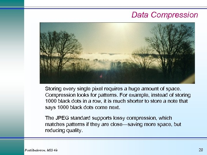 Data Compression Storing every single pixel requires a huge amount of space. Compression looks