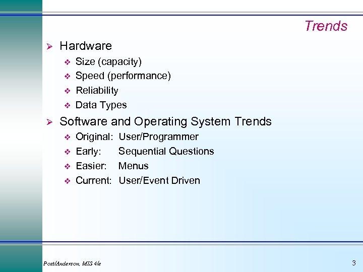 Trends Ø Hardware v v Ø Size (capacity) Speed (performance) Reliability Data Types Software