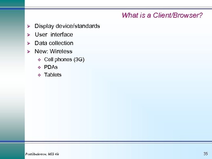 What is a Client/Browser? Ø Ø Display device/standards User interface Data collection New: Wireless