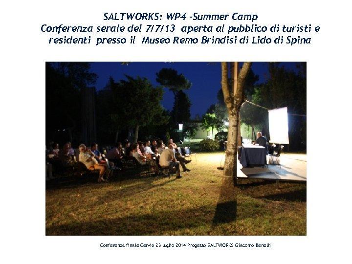 SALTWORKS: WP 4 –Summer Camp Conferenza serale del 7/7/13 aperta al pubblico di turisti