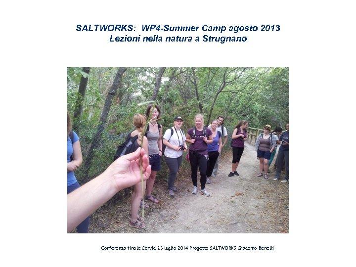 SALTWORKS: WP 4 -Summer Camp agosto 2013 Lezioni nella natura a Strugnano Conferenza finale