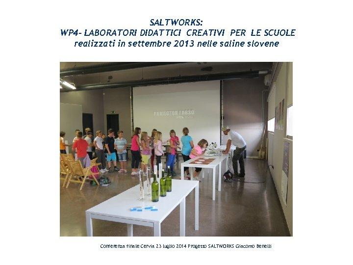 SALTWORKS: WP 4 - LABORATORI DIDATTICI CREATIVI PER LE SCUOLE realizzati in settembre 2013