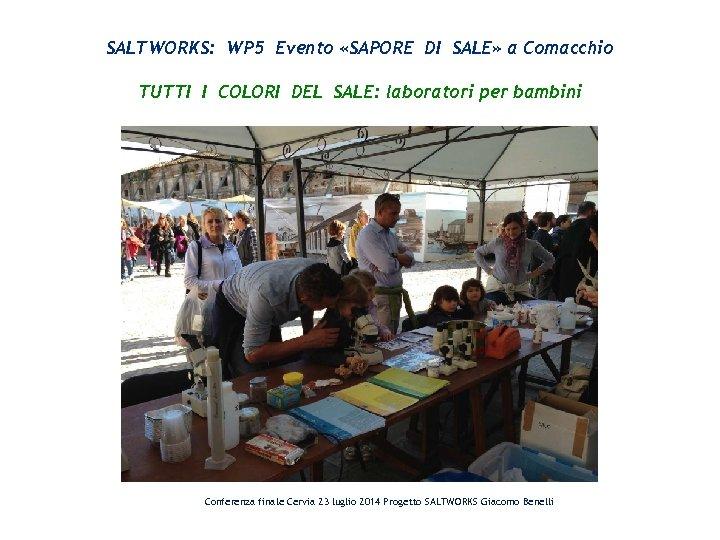 SALTWORKS: WP 5 Evento «SAPORE DI SALE» a Comacchio TUTTI I COLORI DEL SALE: