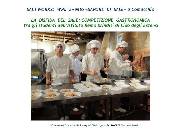 SALTWORKS: WP 5 Evento «SAPORE DI SALE» a Comacchio LA DISFIDA DEL SALE: COMPETIZIONE