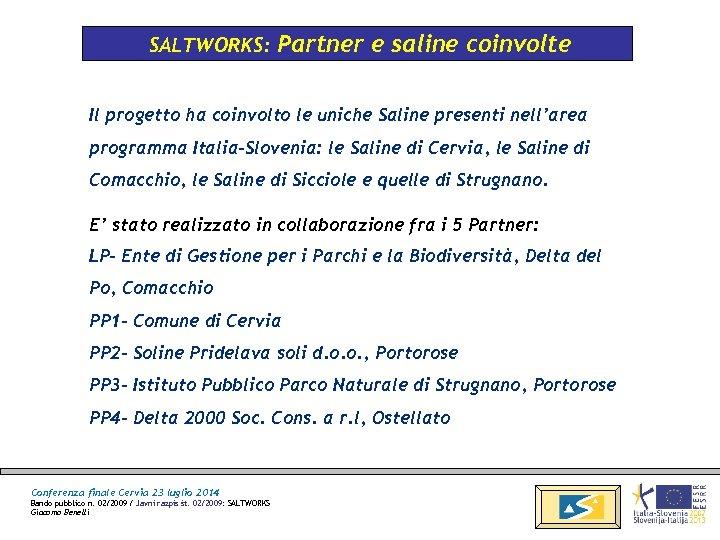SALTWORKS: Partner e saline coinvolte Il progetto ha coinvolto le uniche Saline presenti nell'area