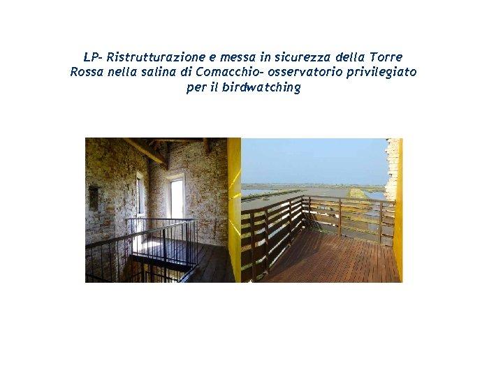 LP- Ristrutturazione e messa in sicurezza della Torre Rossa nella salina di Comacchio- osservatorio