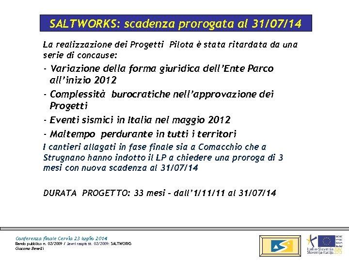 SALTWORKS: scadenza prorogata al 31/07/14 La realizzazione dei Progetti Pilota è stata ritardata da