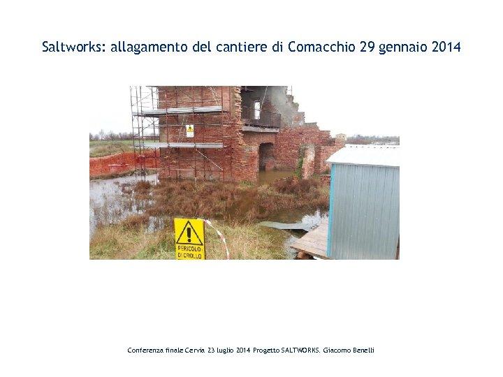 Saltworks: allagamento del cantiere di Comacchio 29 gennaio 2014 Conferenza finale Cervia 23 luglio