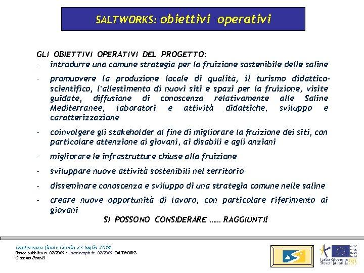 SALTWORKS: obiettivi operativi GLI OBIETTIVI OPERATIVI DEL PROGETTO: - introdurre una comune strategia per
