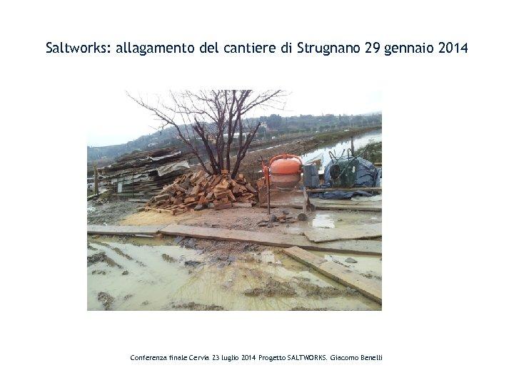 Saltworks: allagamento del cantiere di Strugnano 29 gennaio 2014 Conferenza finale Cervia 23 luglio