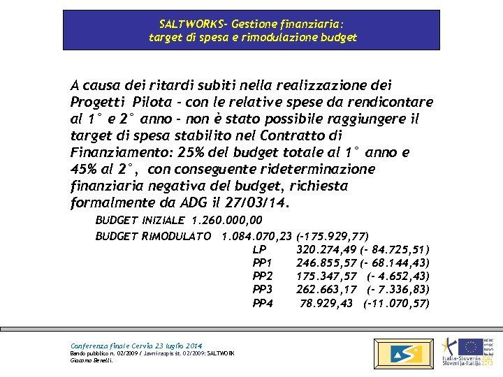 SALTWORKS- Gestione finanziaria: target di spesa e rimodulazione budget A causa dei ritardi subiti