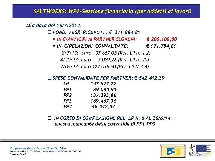 SALTWORKS: WP 1 -Gestione finanziaria (per addetti ai lavori) Alla data del 16/7/2014: q