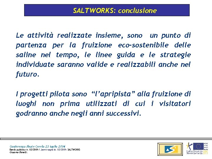 SALTWORKS: conclusione Le attività realizzate insieme, sono un punto di partenza per la fruizione