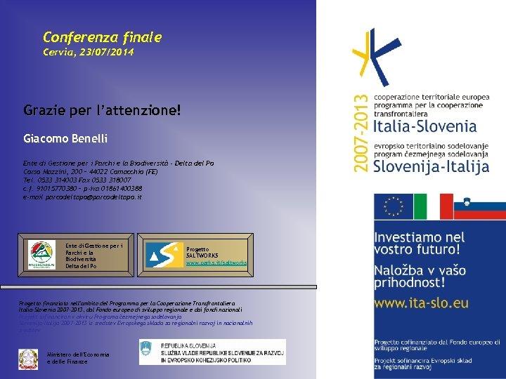 Conferenza finale Cervia, 23/07/2014 Grazie per l'attenzione! Giacomo Benelli Ente di Gestione per i