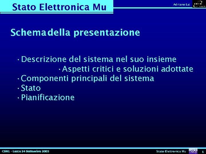 Stato Elettronica Mu Adriano Lai Schema della presentazione • Descrizione del sistema nel suo
