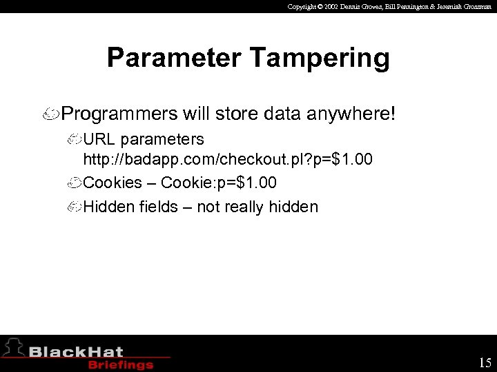 Copyright © 2002 Dennis Groves, Bill Pennington & Jeremiah Grossman Parameter Tampering Programmers will
