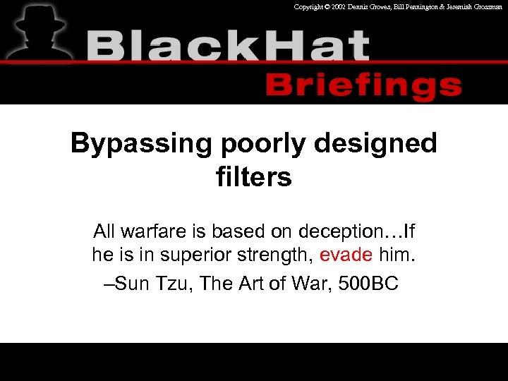 Copyright © 2002 Dennis Groves, Bill Pennington & Jeremiah Grossman Bypassing poorly designed filters