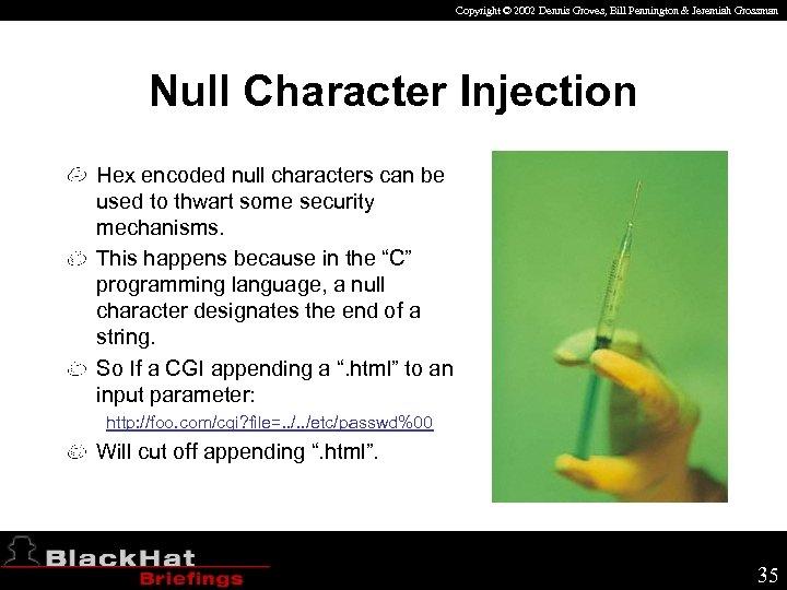 Copyright © 2002 Dennis Groves, Bill Pennington & Jeremiah Grossman Null Character Injection Hex