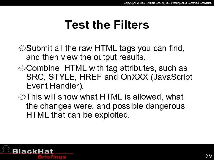 Copyright © 2002 Dennis Groves, Bill Pennington & Jeremiah Grossman Test the Filters Submit