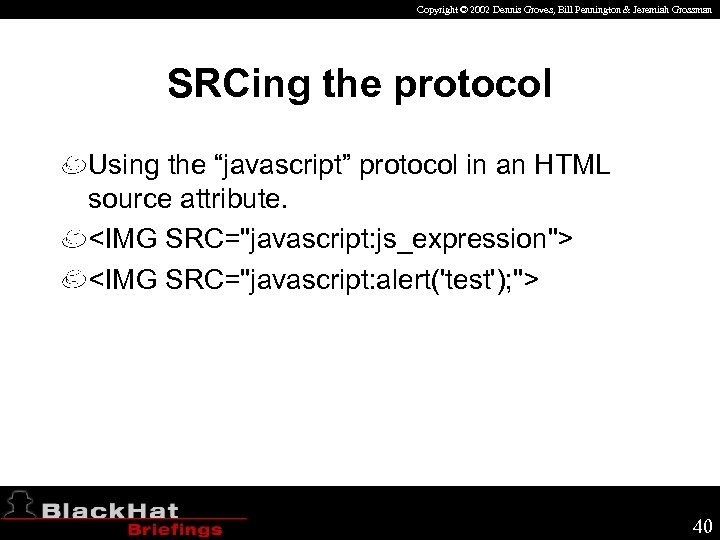 Copyright © 2002 Dennis Groves, Bill Pennington & Jeremiah Grossman SRCing the protocol Using