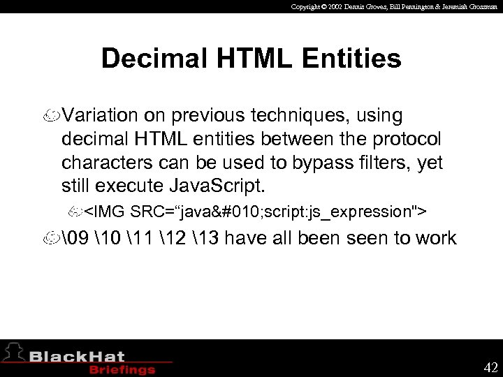 Copyright © 2002 Dennis Groves, Bill Pennington & Jeremiah Grossman Decimal HTML Entities Variation