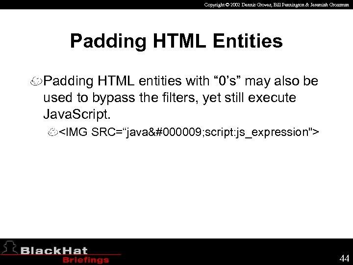 Copyright © 2002 Dennis Groves, Bill Pennington & Jeremiah Grossman Padding HTML Entities Padding