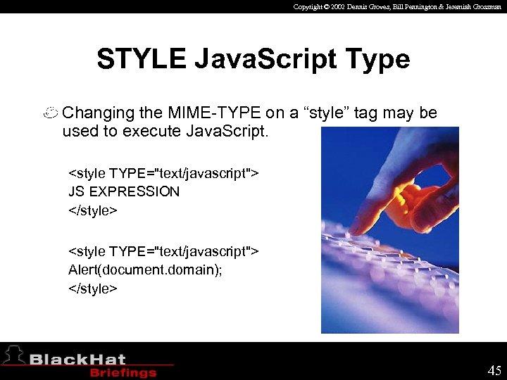 Copyright © 2002 Dennis Groves, Bill Pennington & Jeremiah Grossman STYLE Java. Script Type