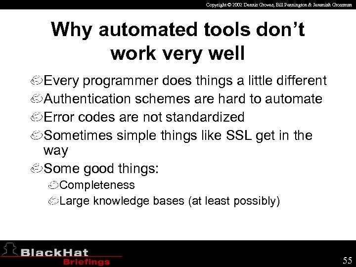 Copyright © 2002 Dennis Groves, Bill Pennington & Jeremiah Grossman Why automated tools don't